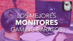 mejores monitores gaming baratos